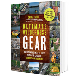 Ultimate Wilderness Gear: Everything You Need to Know to Choose and Use the Best Outdoor Equipment